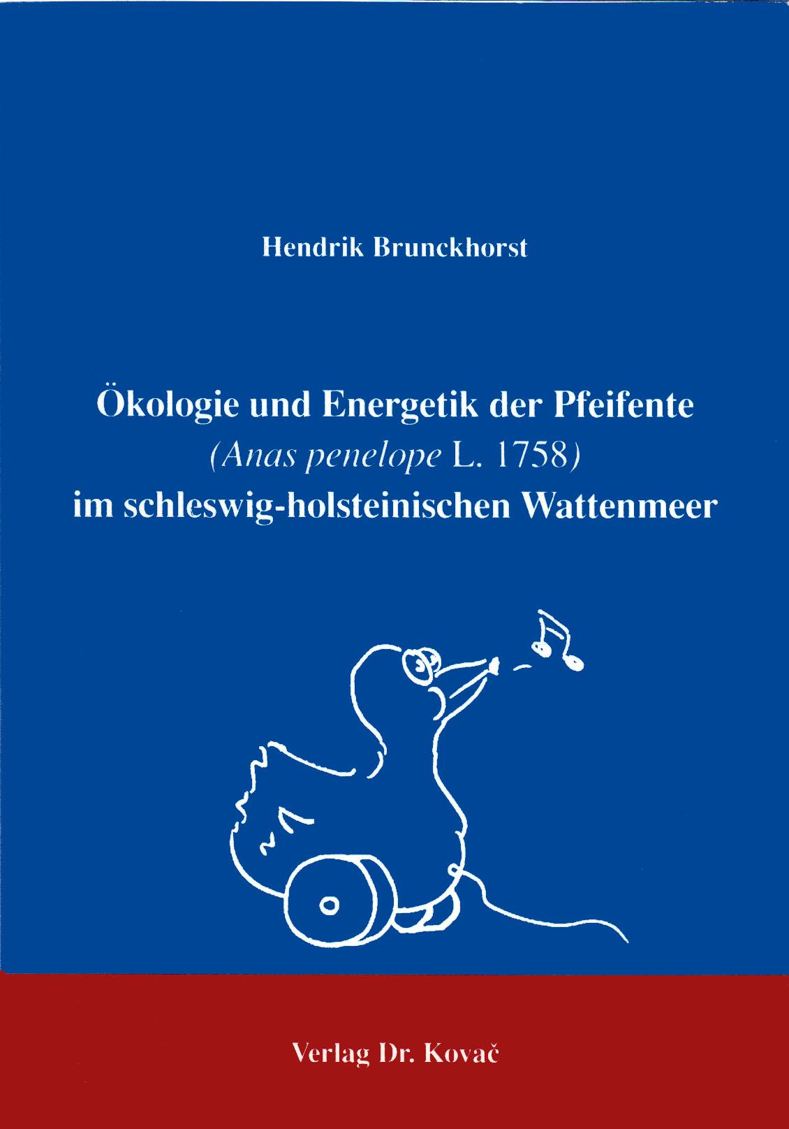Cover: Ökologie und Energetik der Pfeifente (Anas penelope L. 1758) im schleswig-holsteinischen Wattenmeer