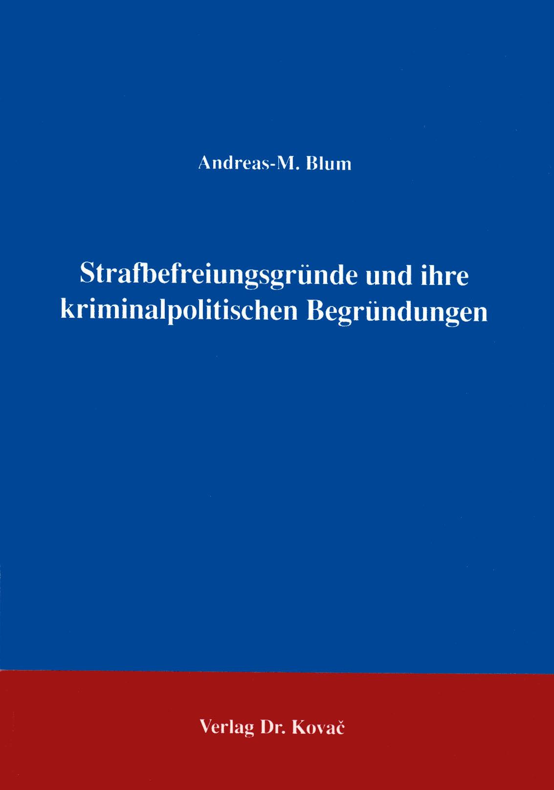 Cover: Strafbefreiungsgründe und ihre kriminalpolitischen Begründungen
