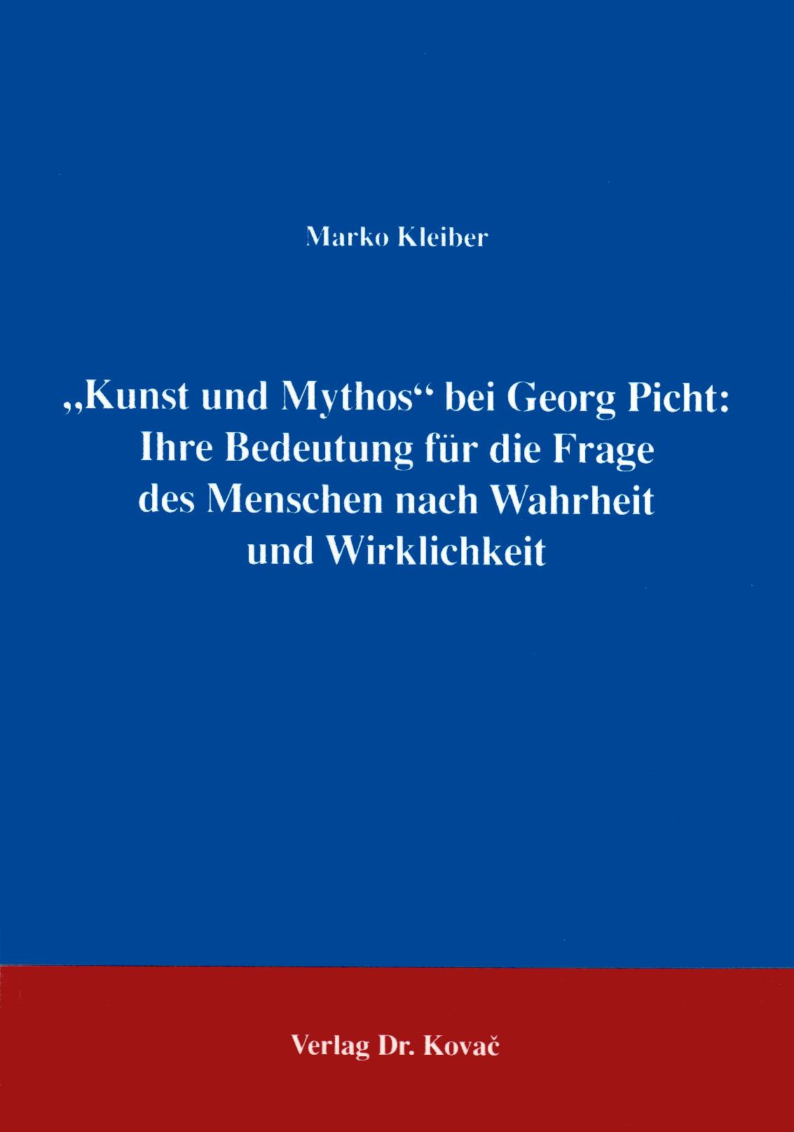 Cover: Kunst und Mythos bei Georg Picht: Ihre Bedeutung für die Frage des Menschen nach Wahrheit und Wirklichkeit