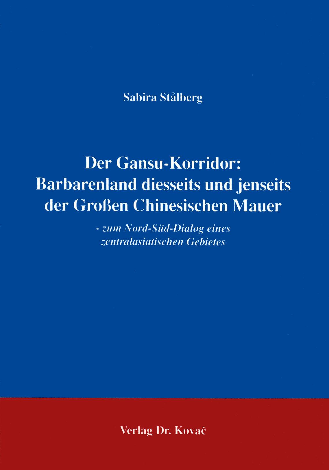 Cover: Der Gansu-Korridor: Barbarenland diesseits und jenseits der Großen Chinesischen Mauer