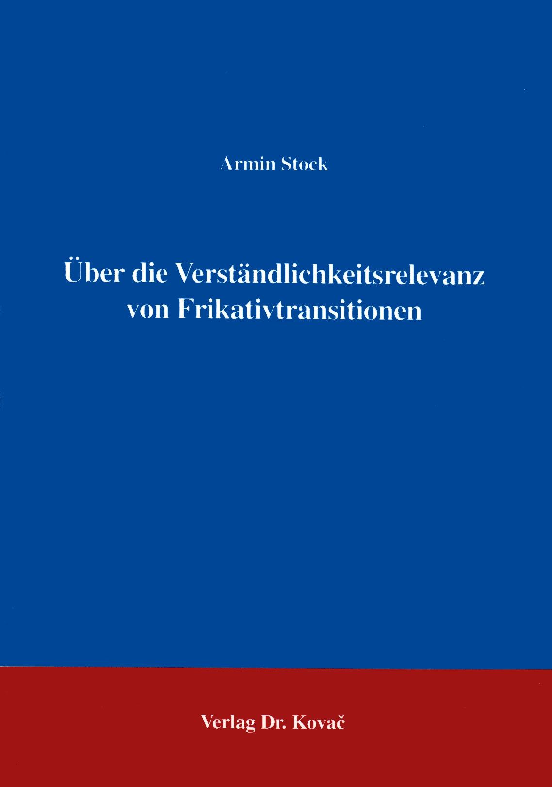Cover: Über die Verständlichkeitsrelevanz von Frikativtransitionen