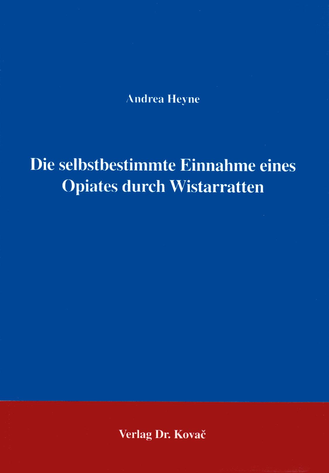 Cover: Die selbstbestimmte Einnahme eines Opiates durch Wistarratten