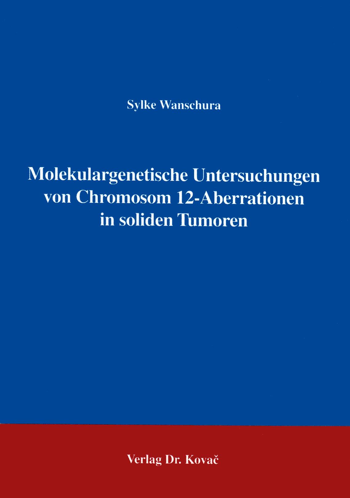 Cover: Molekulargenetische Untersuchungen von Chromosom 12-Aberrationen in soliden Tumoren