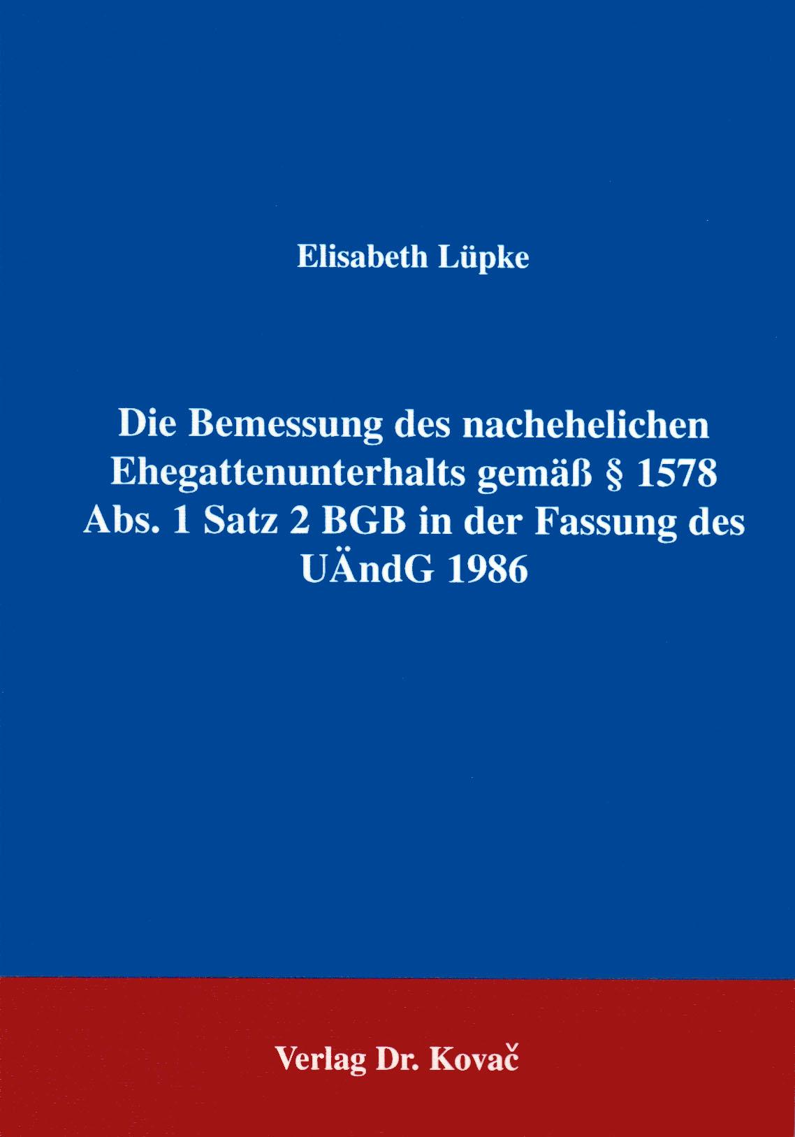 Cover: Die Bemessung des nachehelichen Ehegattenunterhalts gemäß §1578 Abs. 1 Satz 2 BGB in der Fassung UÄndG 1986