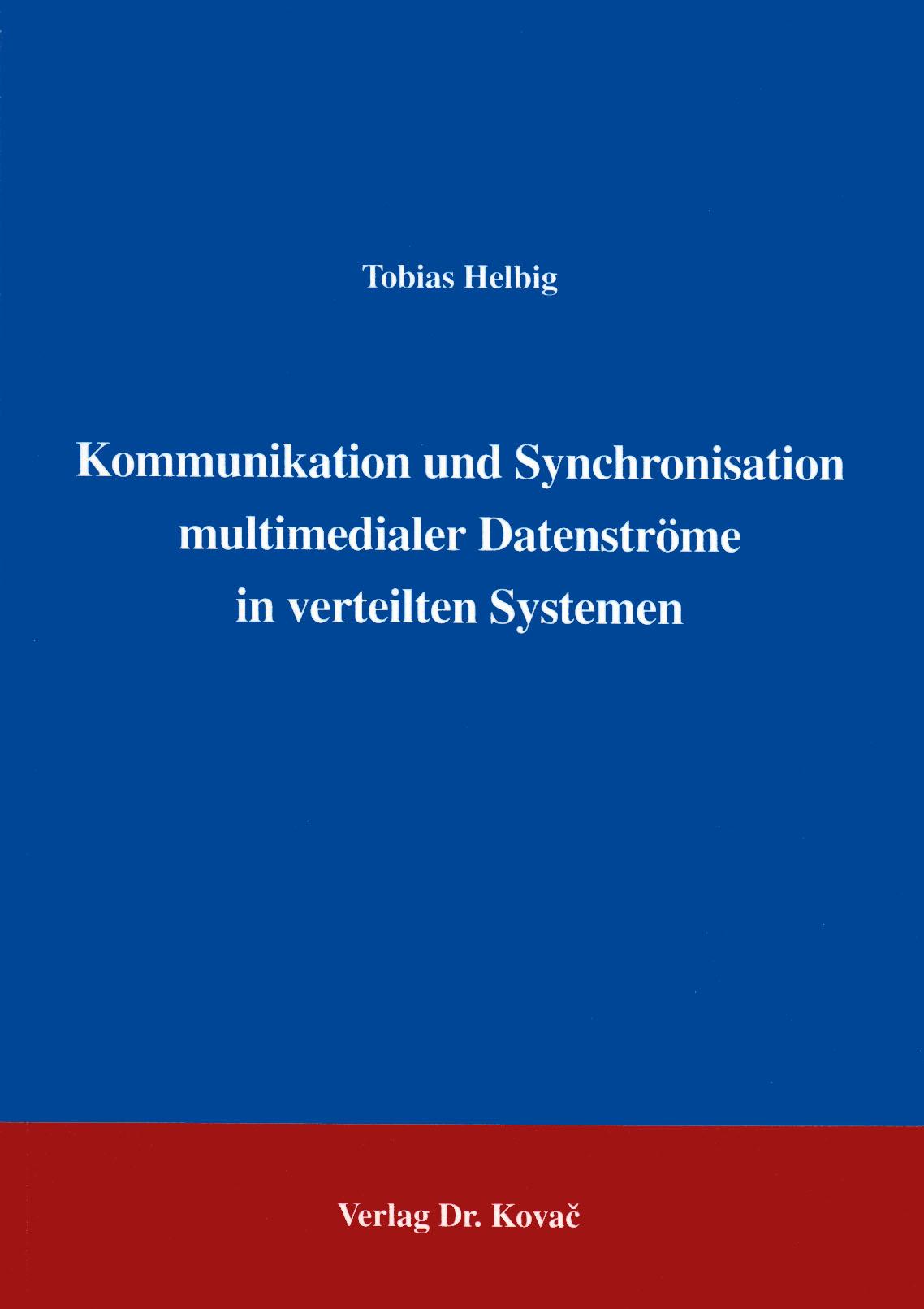 Cover: Kommunikation und Synchronisation multimedialer Datenströme in verteilten Systemen