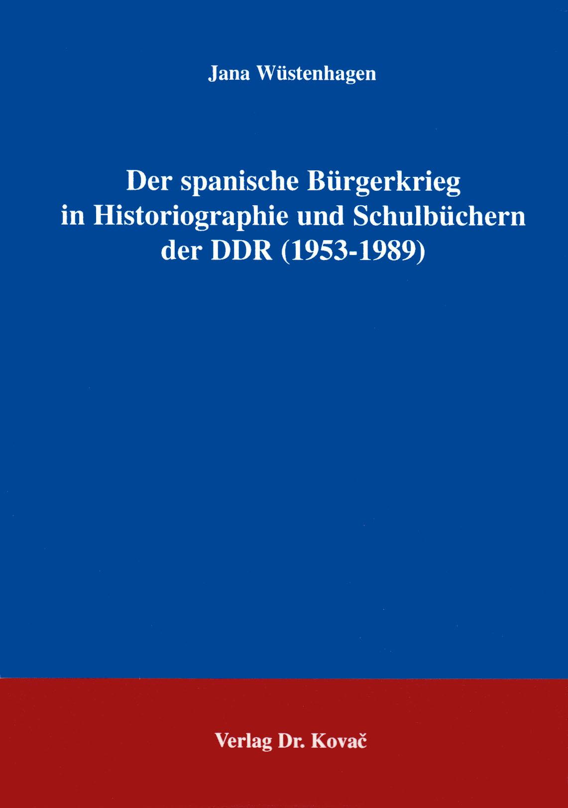 Cover: Der spanische Bürgerkrieg in Historiographie und Schulbüchern der DDR (1953-1989)