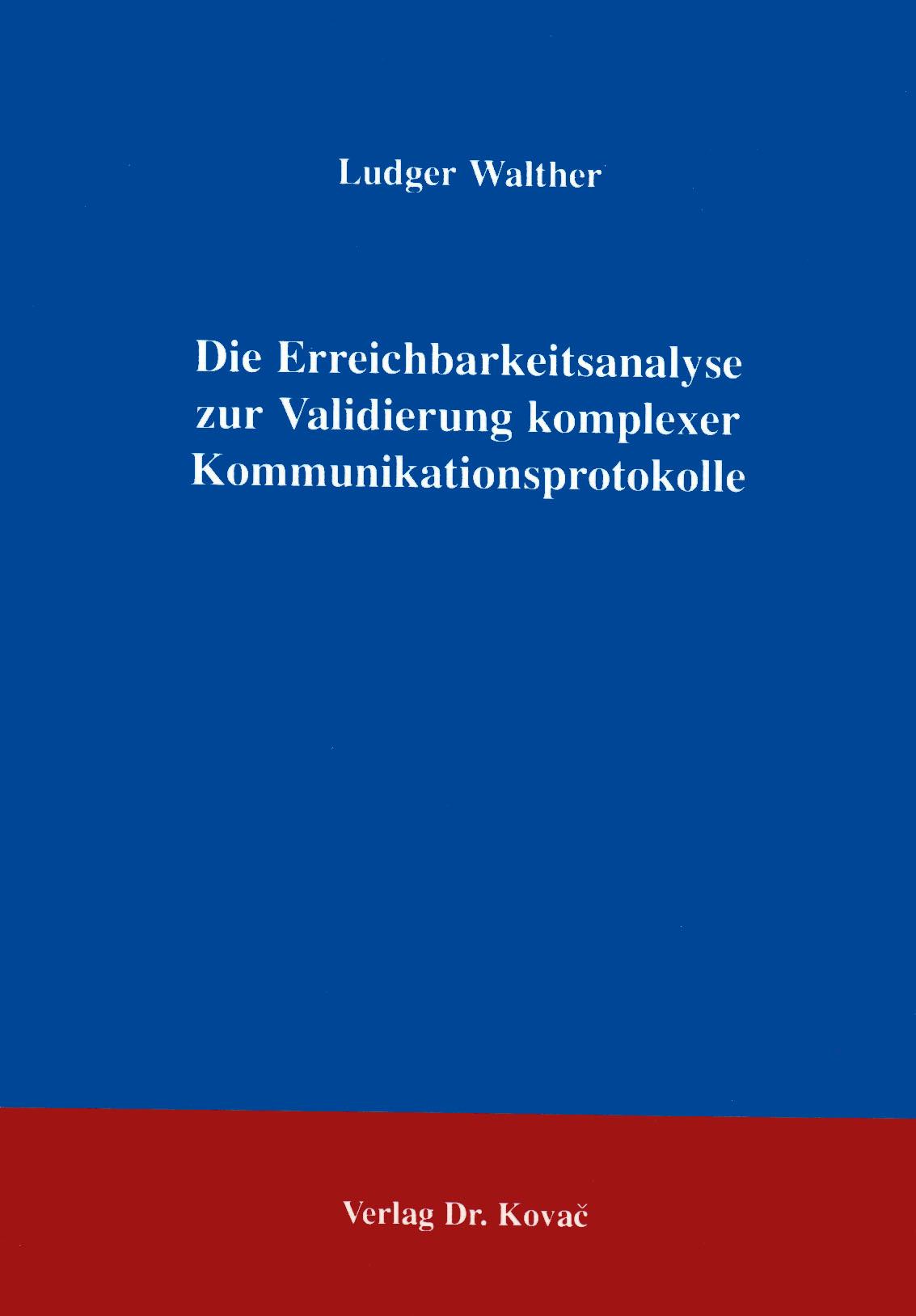 Cover: Die Erreichbarkeitsanalyse zur Validierung komplexer Kommunikationsprotokolle