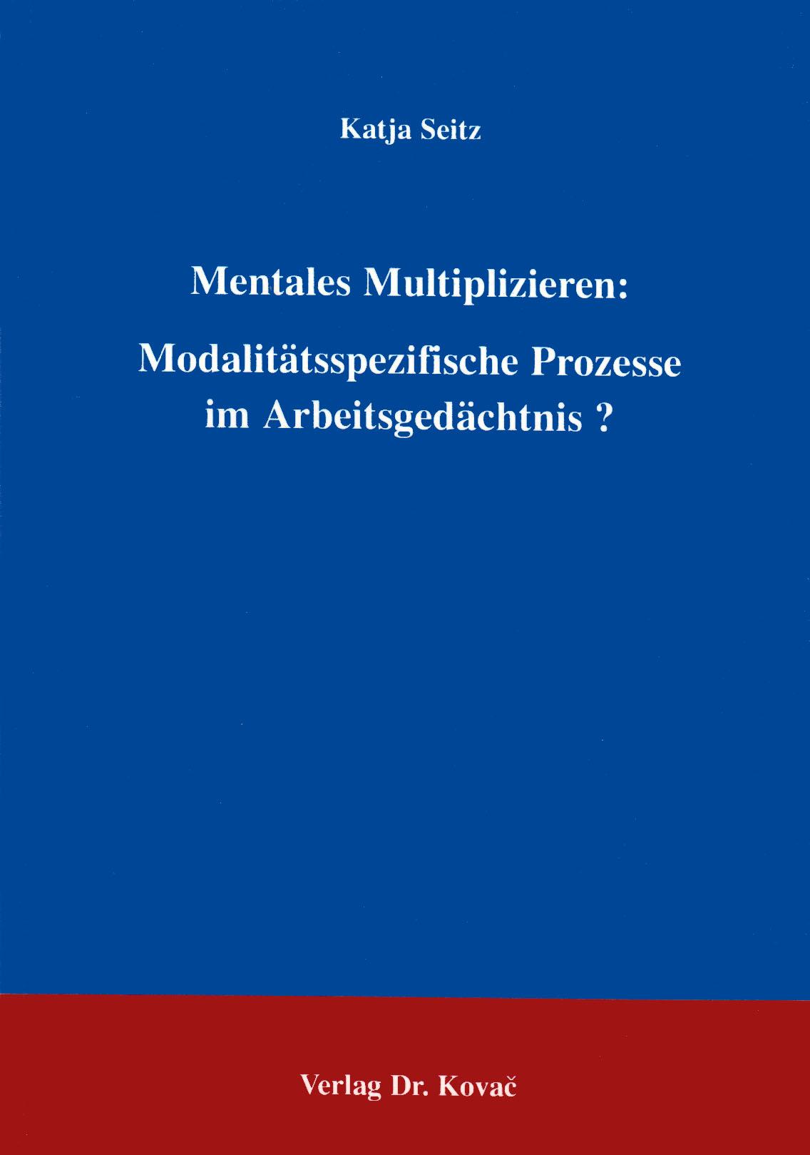 Cover: Mentales Multiplizieren: Modalitätsspezifische Prozesse im Arbeitsgedächtnis?