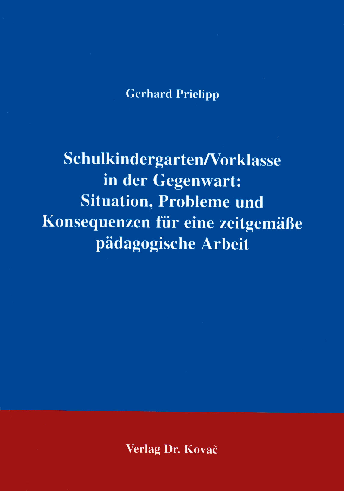 Cover: Schulkindergarten/Vorklasse in der Gegenwart: Situation, Probleme und Konsequenzen für eine zeitgemäße pädagogische Arbeit