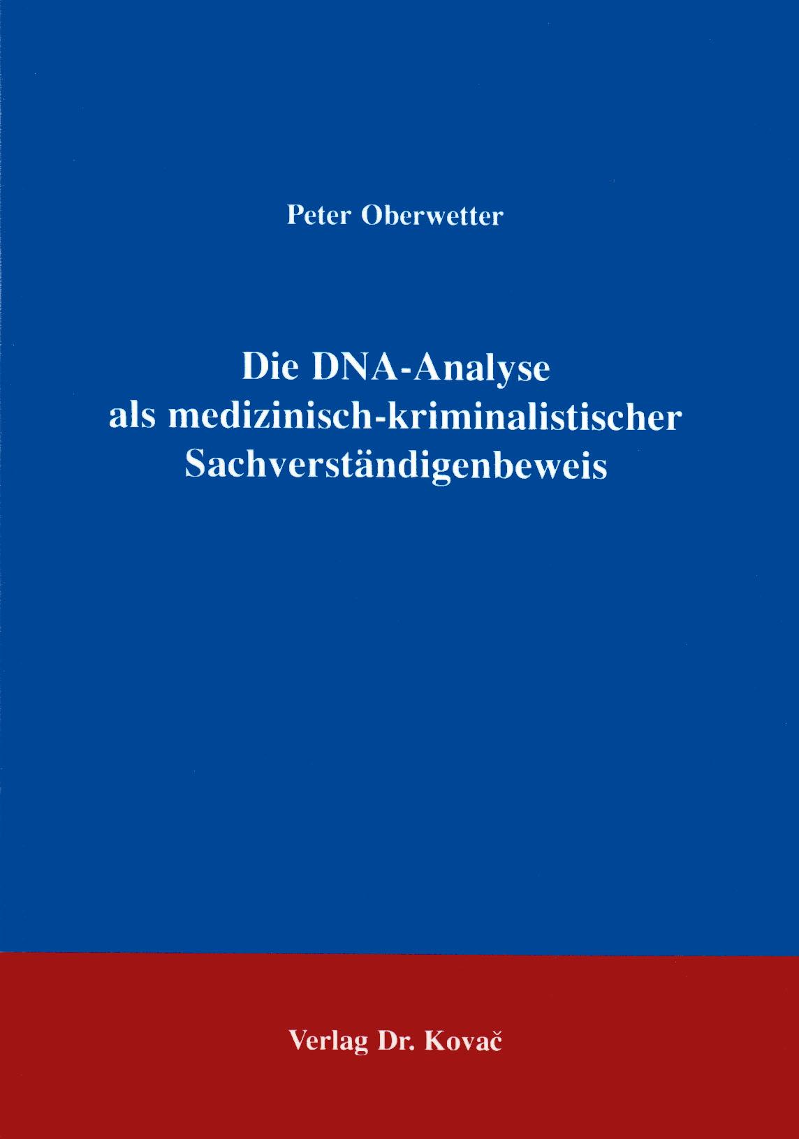 Cover: Die DNA-Analyse als medizinisch-kriminalistischer Sachverständigenbeweis