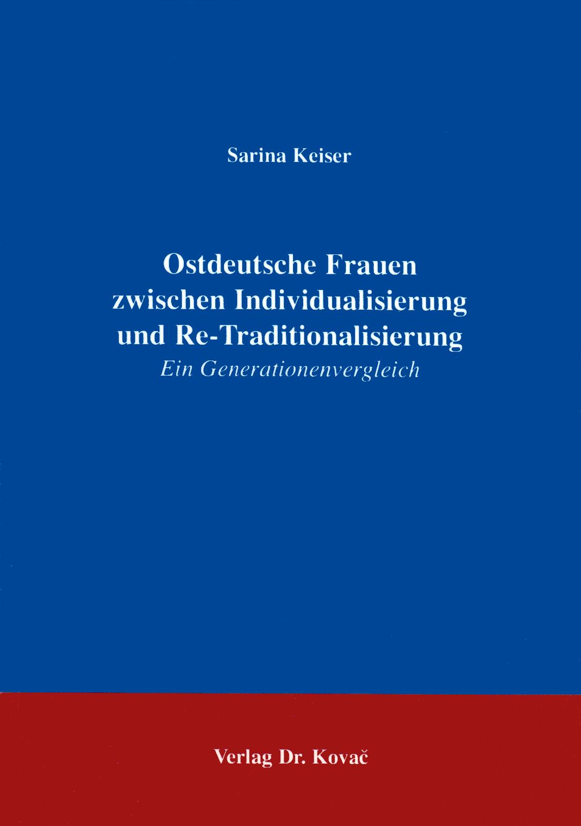 Cover: Ostdeutsche Frauen zwischen Individualisierung und Re-Traditionalisierung