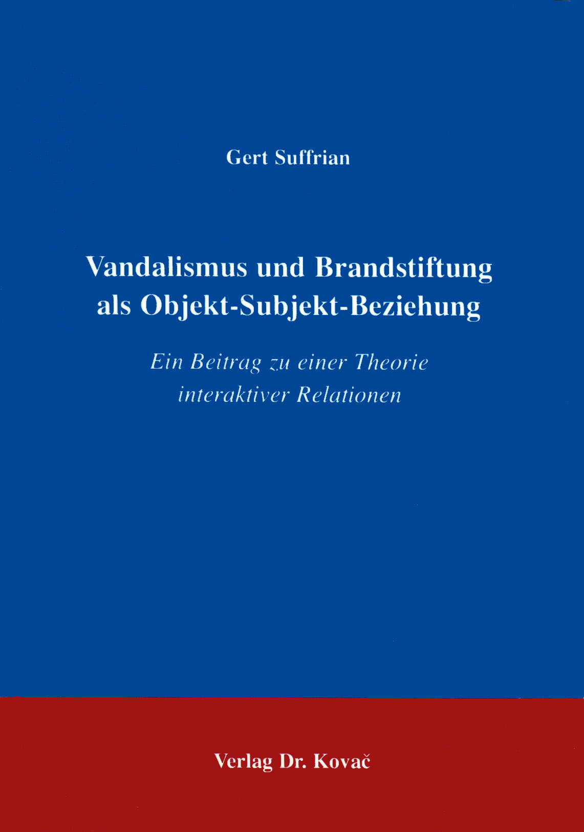 Cover: Vandalismus und Brandstiftung als Objekt-Subjekt-Beziehung