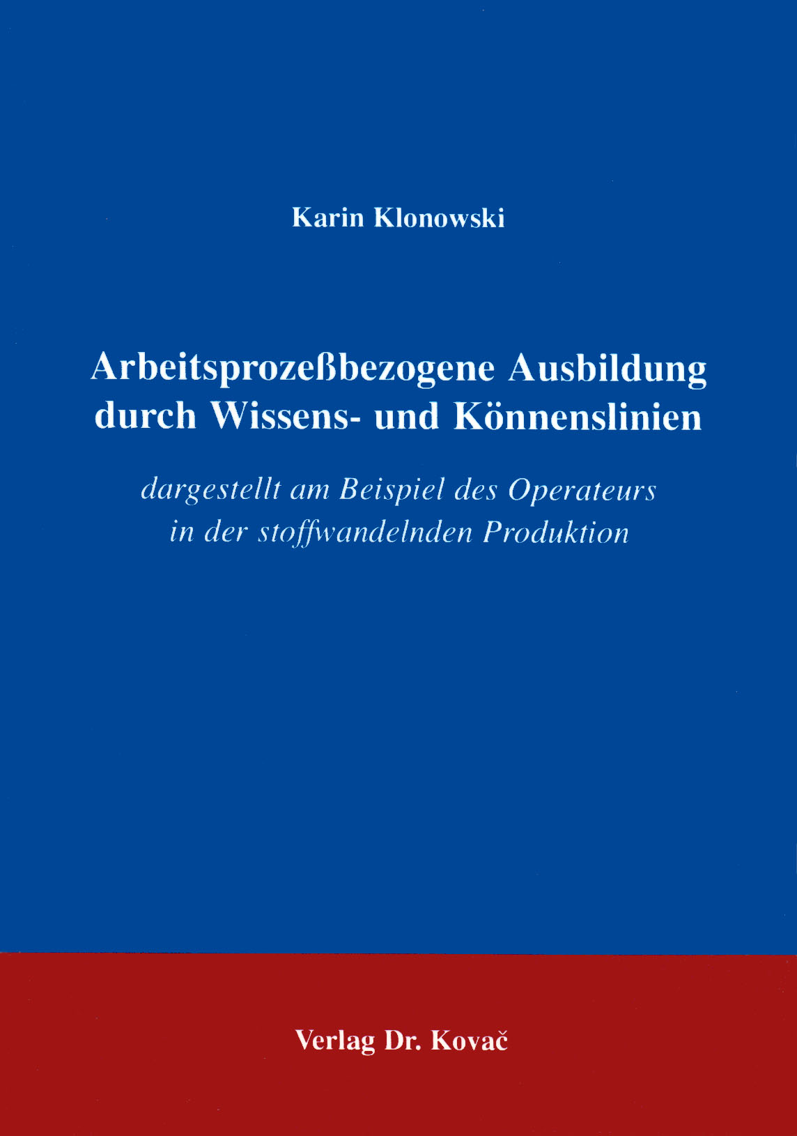 Cover: Arbeitsprozeßbezogene Ausbildung durch Wissens- und Könnenslinien dargestellt am Beispiel des Operateurs in der stoffwandelnden Produktion