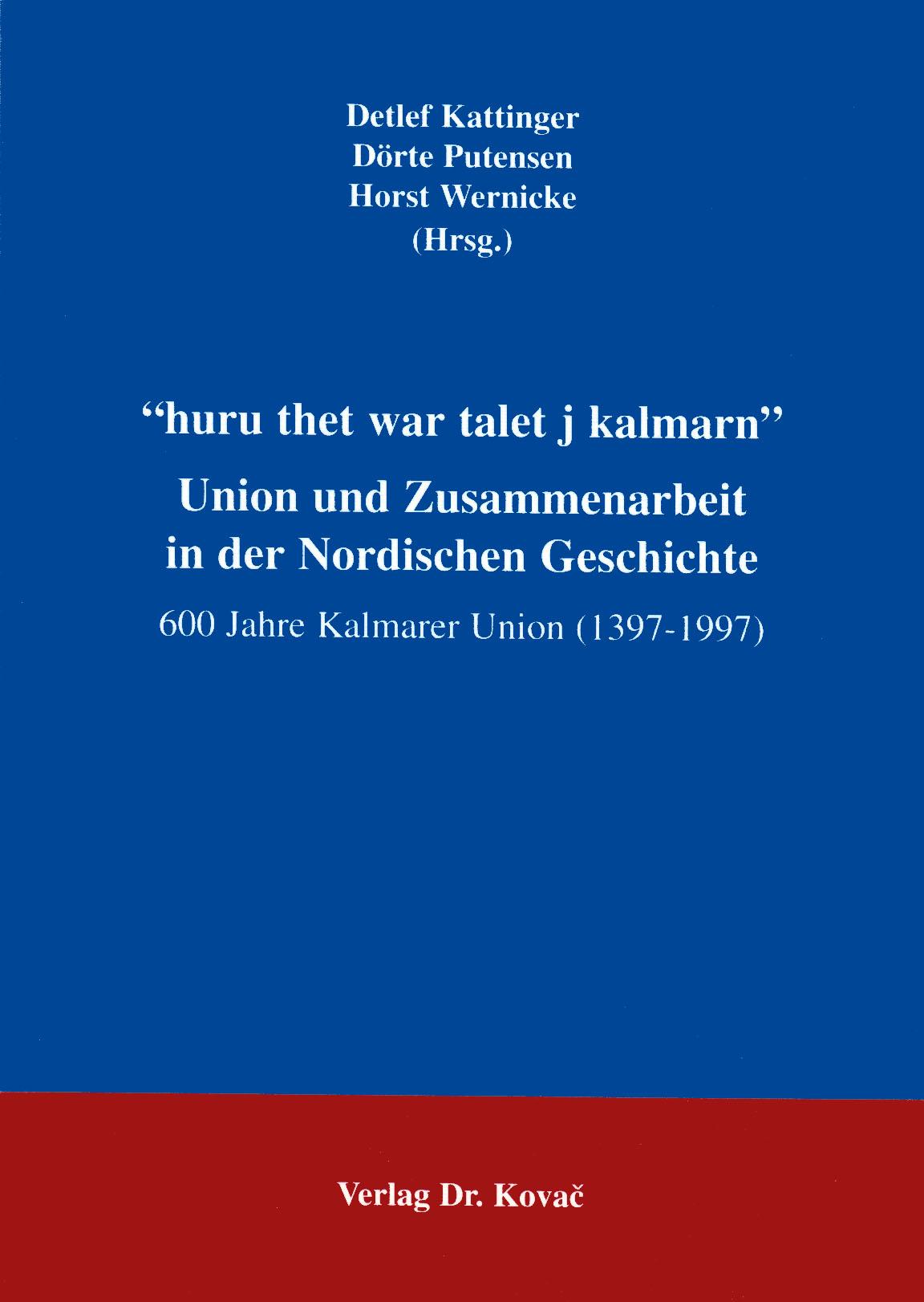 Cover: Huru thet war talet j kalmarn - Union und Zusammenarbeit in der Nordischen Geschichte