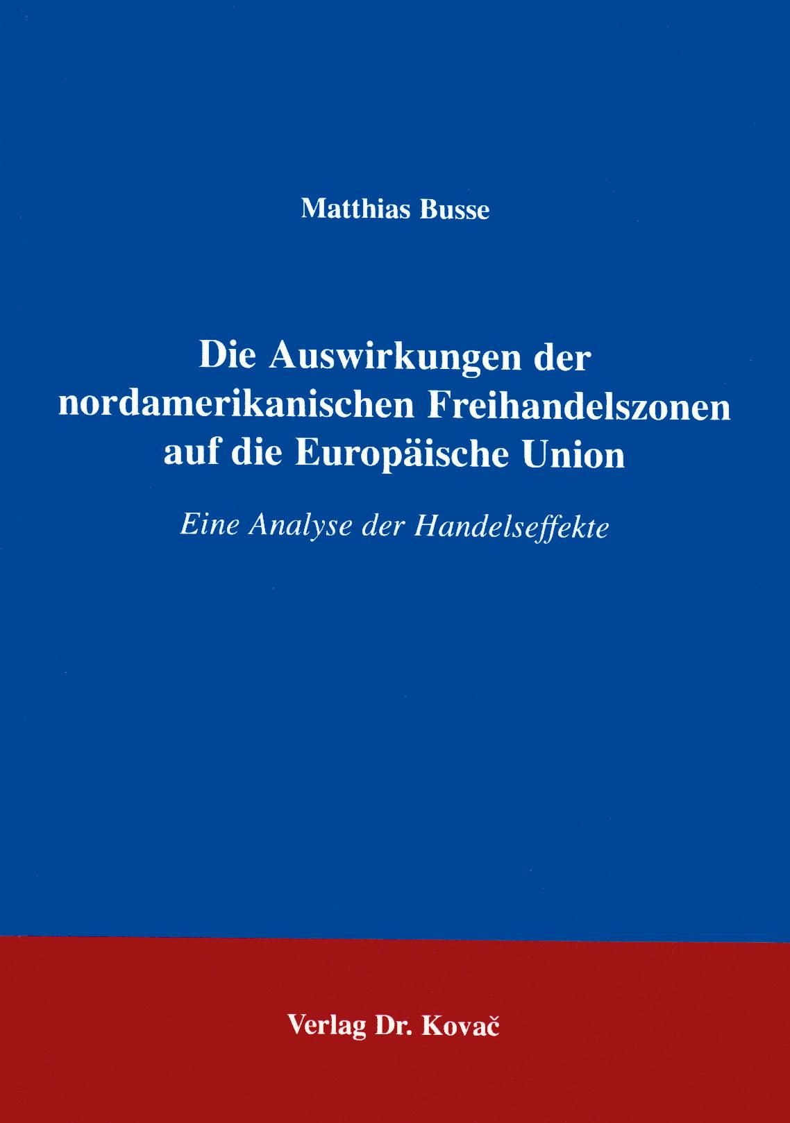 Cover: Die Auswirkungen der nordamerikanischen Freihandelszonen auf die europäische Union