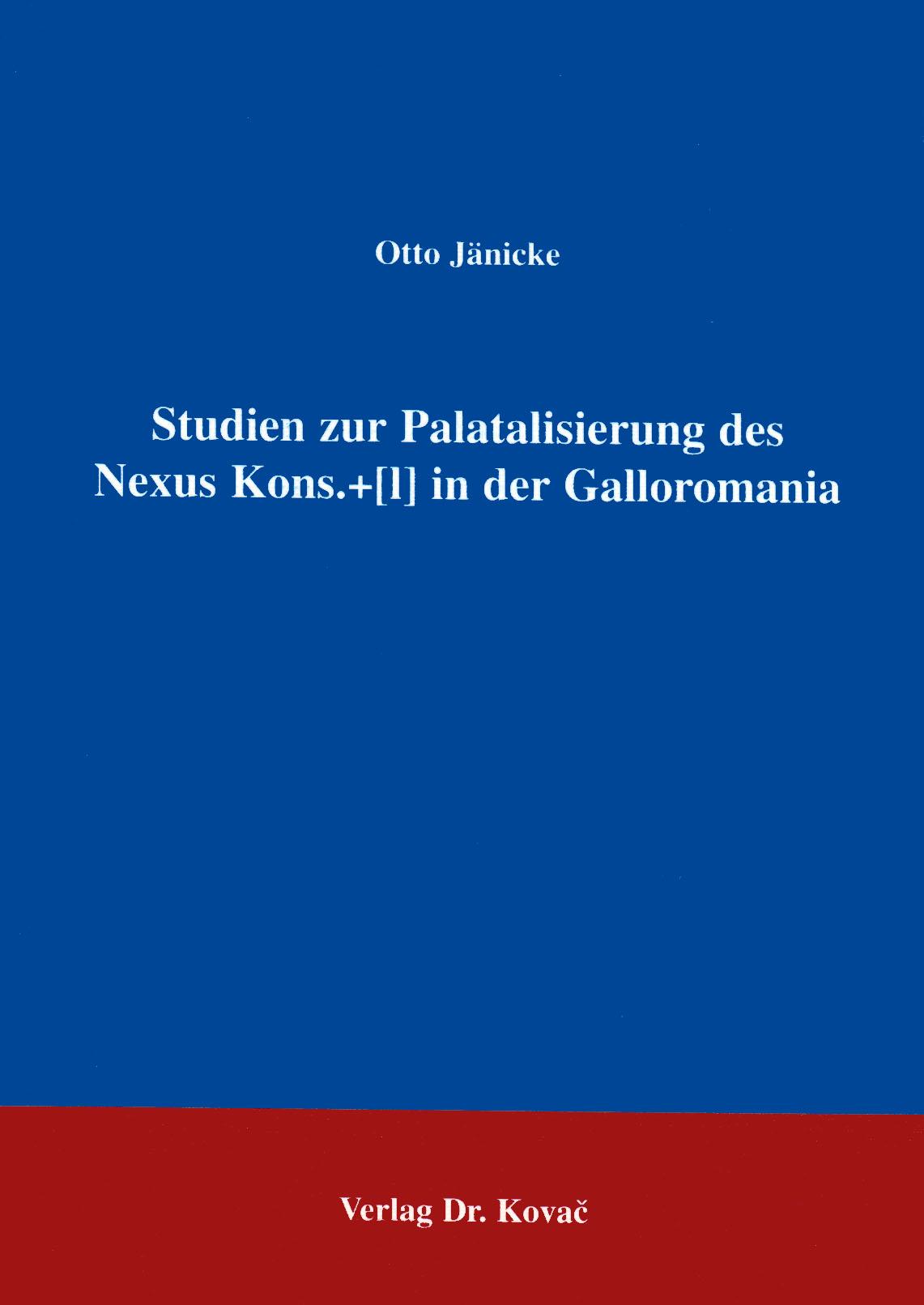 Cover: Studien zur Palatalisierung des Nexus Kons.+[I] in der Galloromania
