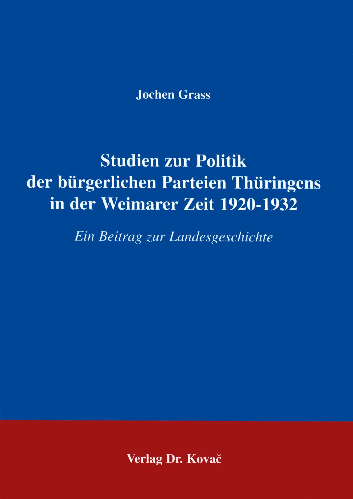 Cover: Studien zur Politik der bürgerlichen Parteien Thüringens in der Weimarer Zeit 1920 - 1932