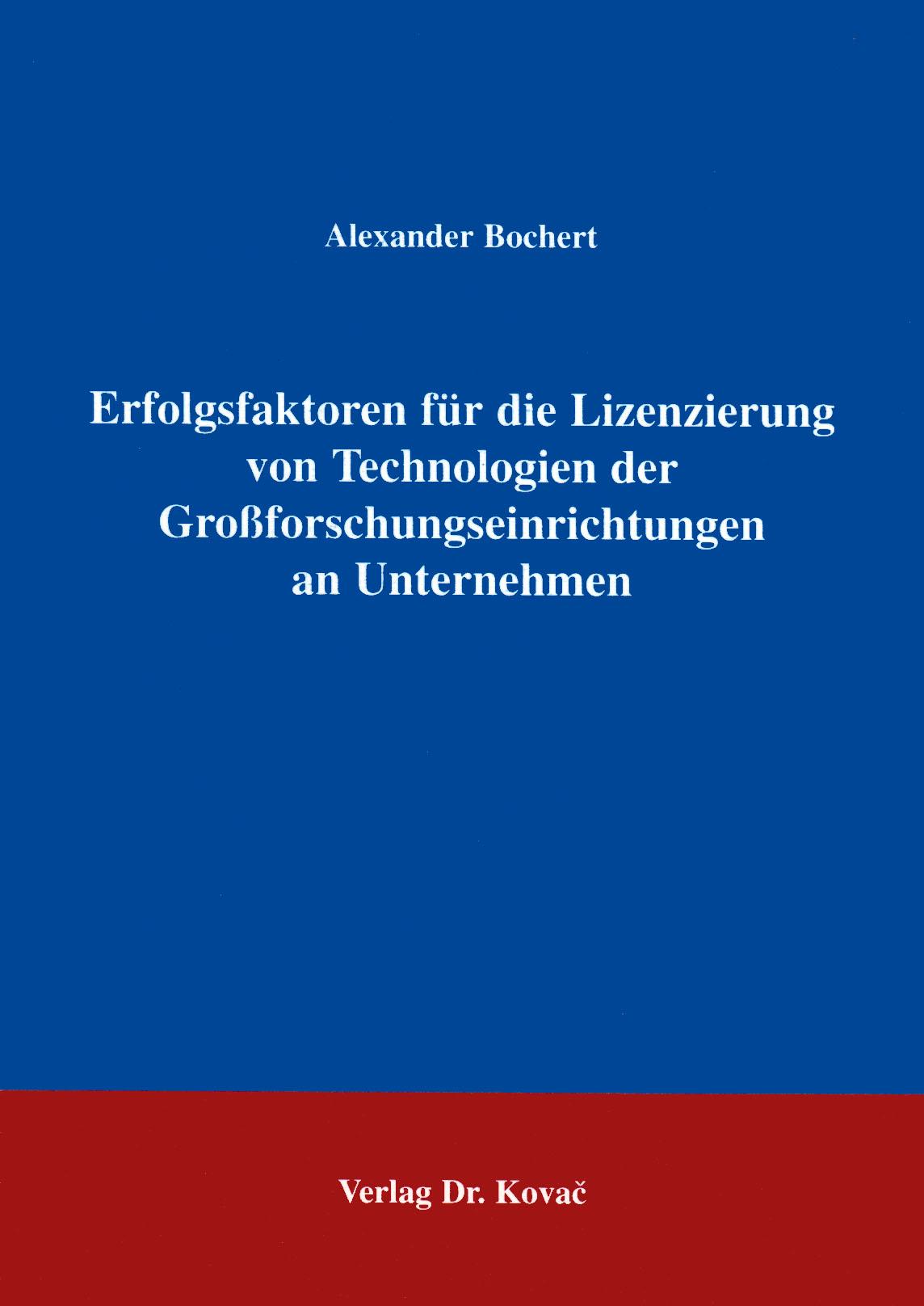 Cover: Erfolgsfaktoren für die Lizenzierung von Technologien der Großforschungseinrichtungen an Unternehmen