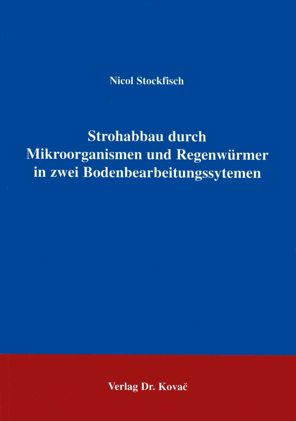 Cover: Strohabbau durch Mikroorganismen und Regenwürmer in zwei Bodenbearbeitungssystemen