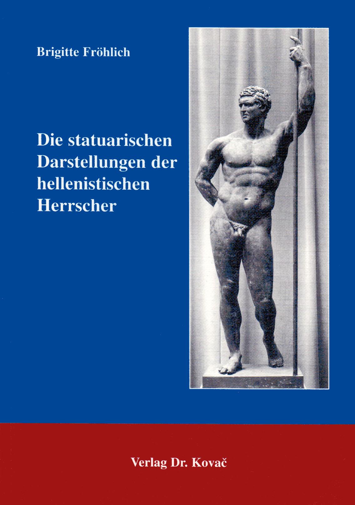 Cover: Die statuarischen Darstellungen der hellenistischen Herrscher