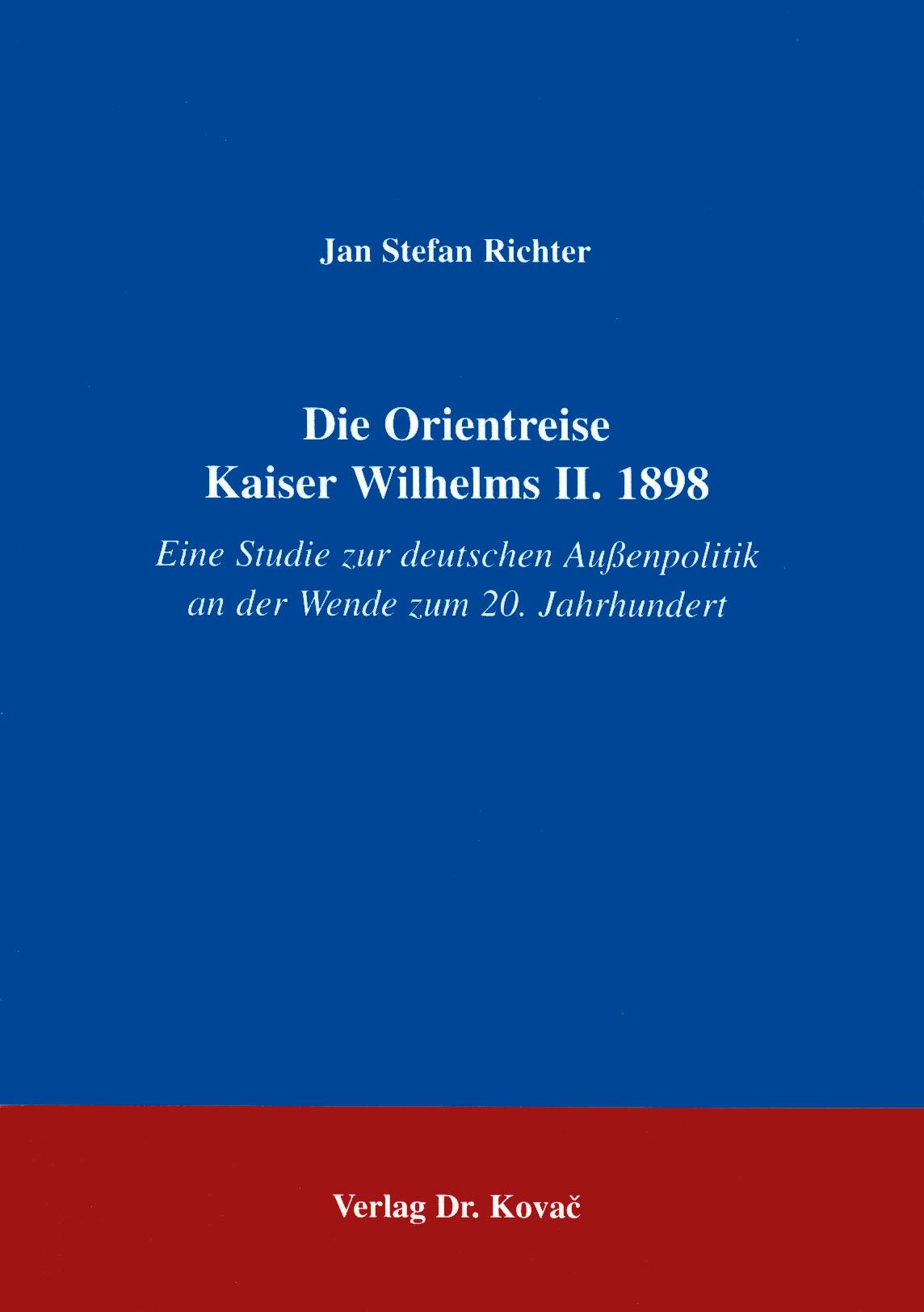Cover: Die Orientreise Kaiser Wilhelms II. 1898