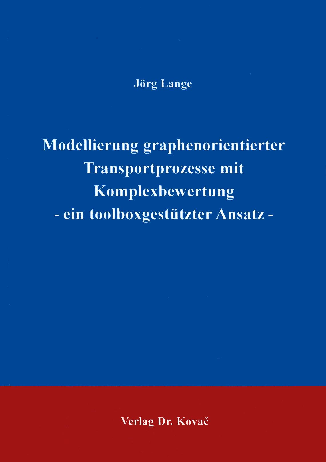 Cover: Modellierung graphenorientierter Transportprozesse mit Komplexbewertung