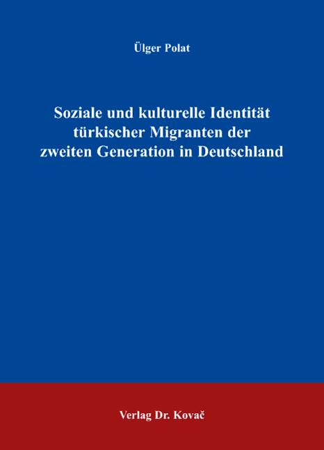 Cover: Soziale und kulturelle Identität der türkischen Migranten der zweiten Generation in Deutschland