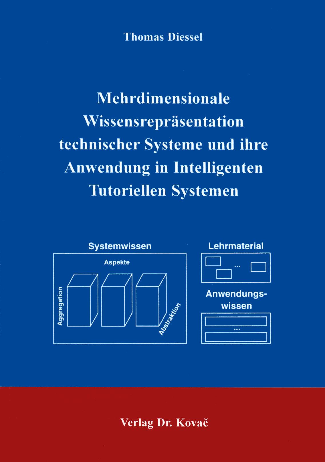 Cover: Mehrdimensionale Wissenspräsentationen technischer Systeme und ihre Anwendung in intelligenten Tutoriellen Systemen