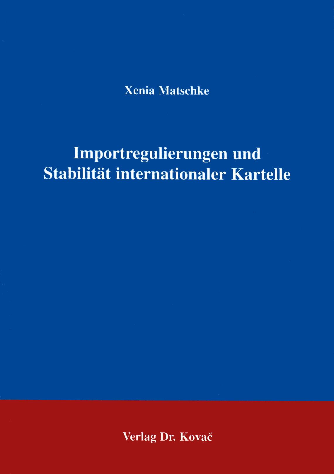 Cover: Importregulierungen und Stabilität internationaler Kartelle