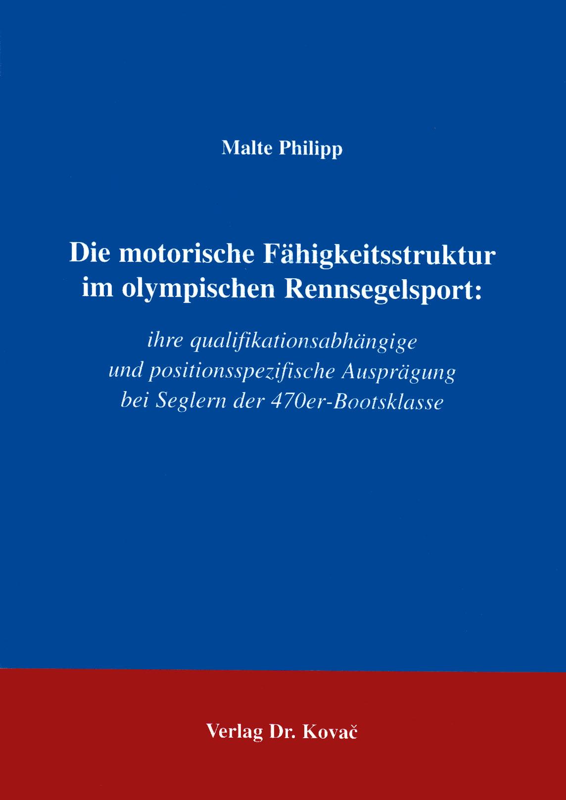 Cover: Die motorische Fähigkeitsstruktur im olympischen Rennsegelsport