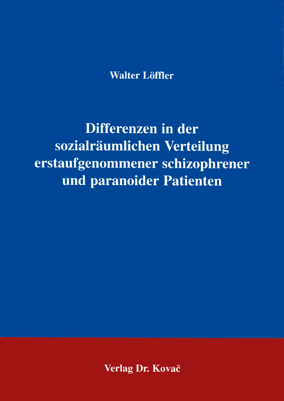 Cover: Differenzen in der sozialräumlichen Verteilung erstaufgenommener schizophrener und paranoider Patienten
