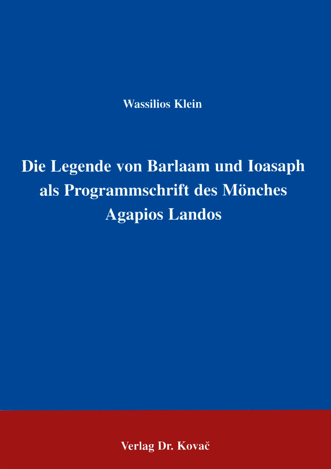 Cover: Die Legende von Barlaam und Ioasaph als Programmschrift des Mönches Agapios Landos