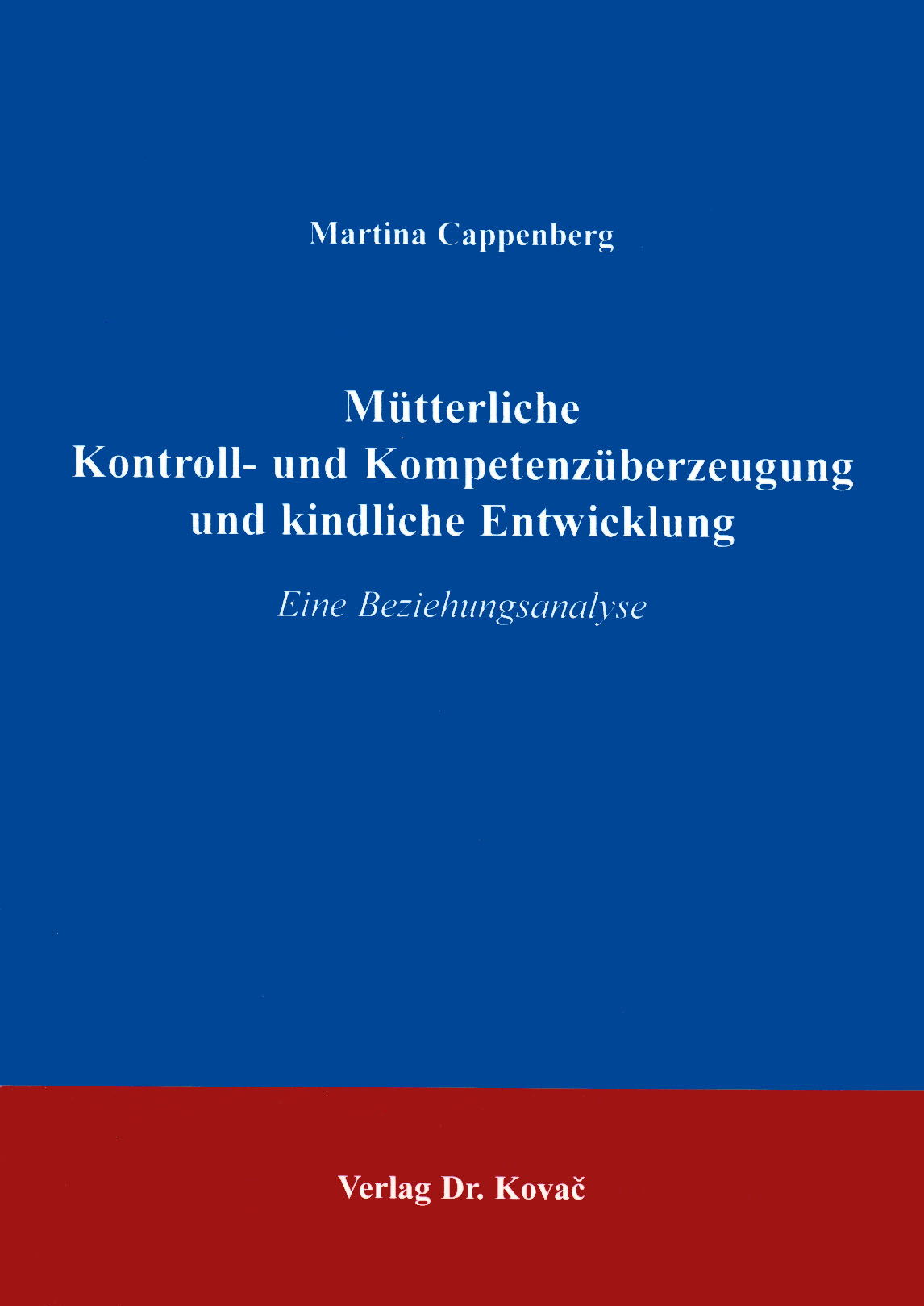 Cover: Mütterliche Kontroll- und Kompetenzüberzeugung und kindliche Entwicklung