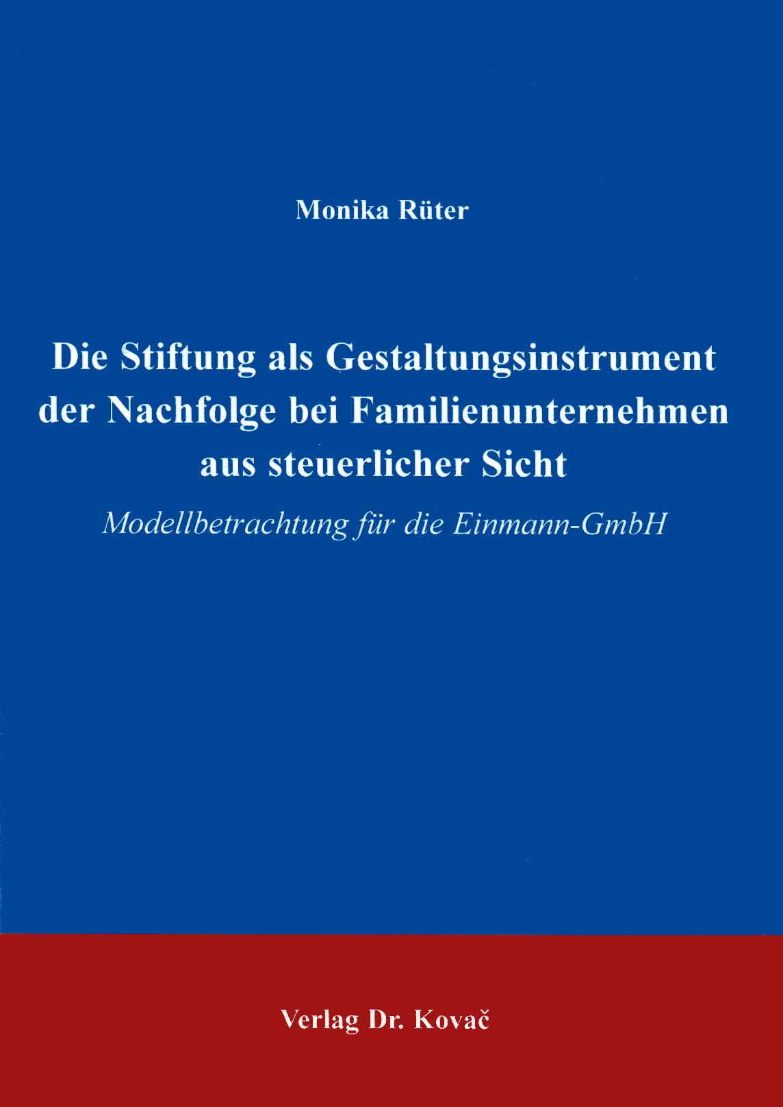 Cover: Die Stiftung als Gestaltungsinstrument der Nachfolge bei Familienunternehmen aus steuerlicher Sicht