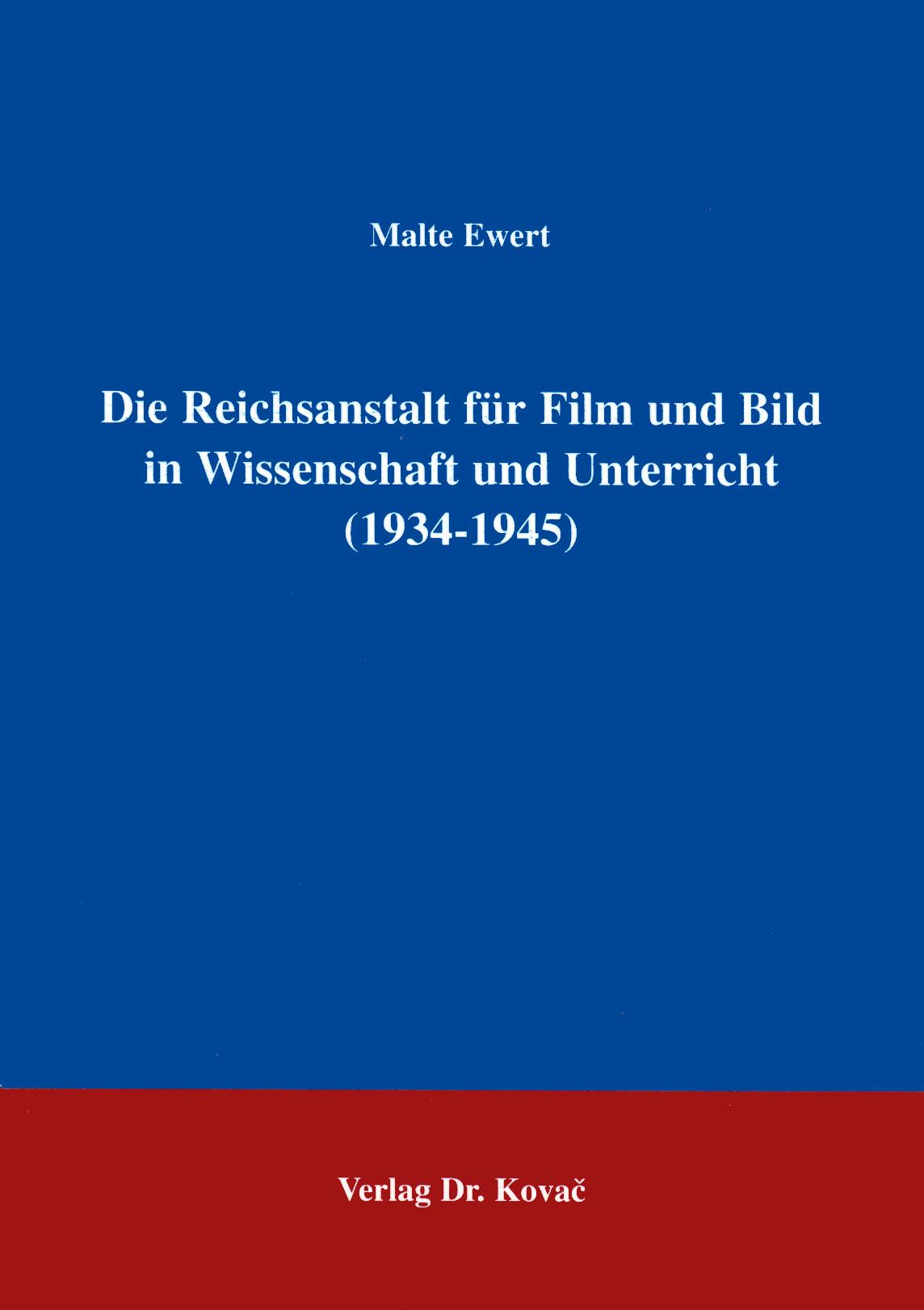 Cover: Die Reichsanstalt für Film und Bild in Wissenschaft und Unterricht (1934 - 1945)