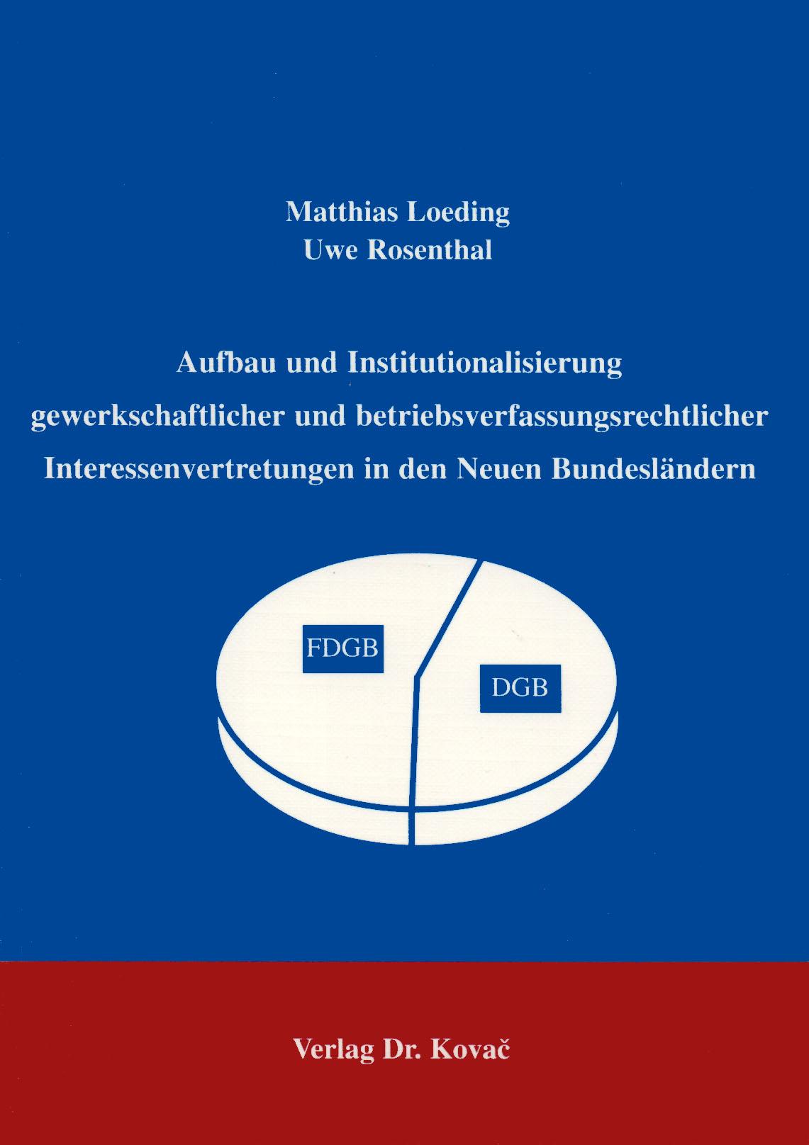 Cover: Aufbau und Institutionalisierung gewerkschaftlicher und betriebsverfassungsrechtlicher Interessenvertretungen in den neuen Bundesländern