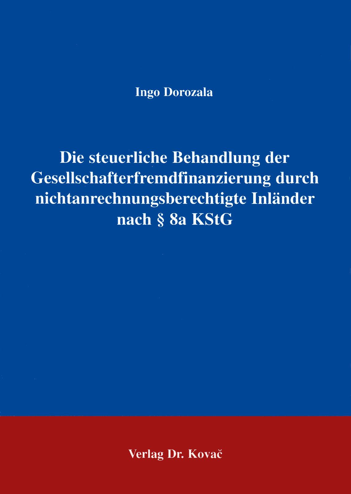 Cover: Die steuerliche Behandlung der Gesellschafterfinanzierung nach §8a KStG
