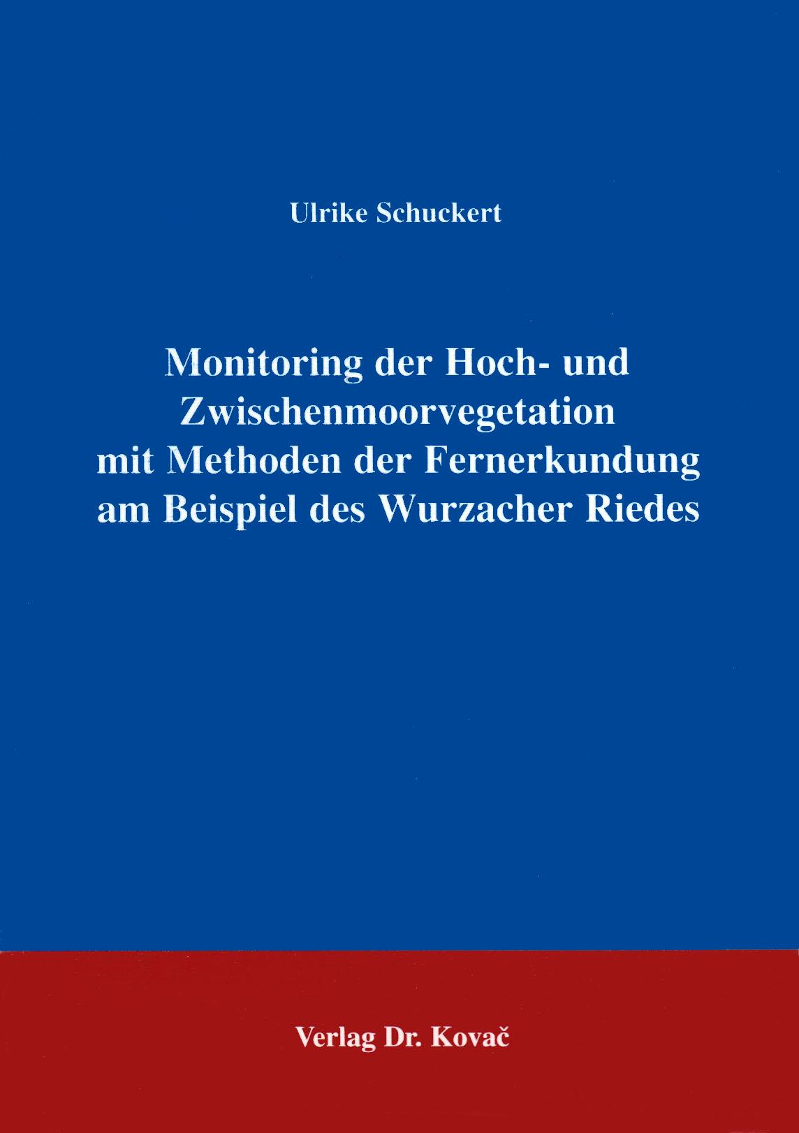 Cover: Monitoring der Hoch- und Zwischenmoorvegetation mit Methoden der Fernerkundung am Beispiel des Wurzacher Riedes