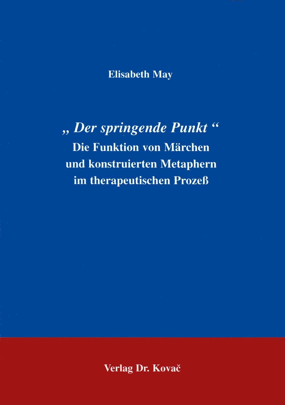 Cover: Der springende Punkt' Die Funktion von Märchen und konstruierten Metaphern im therapeuetischen Prozeß