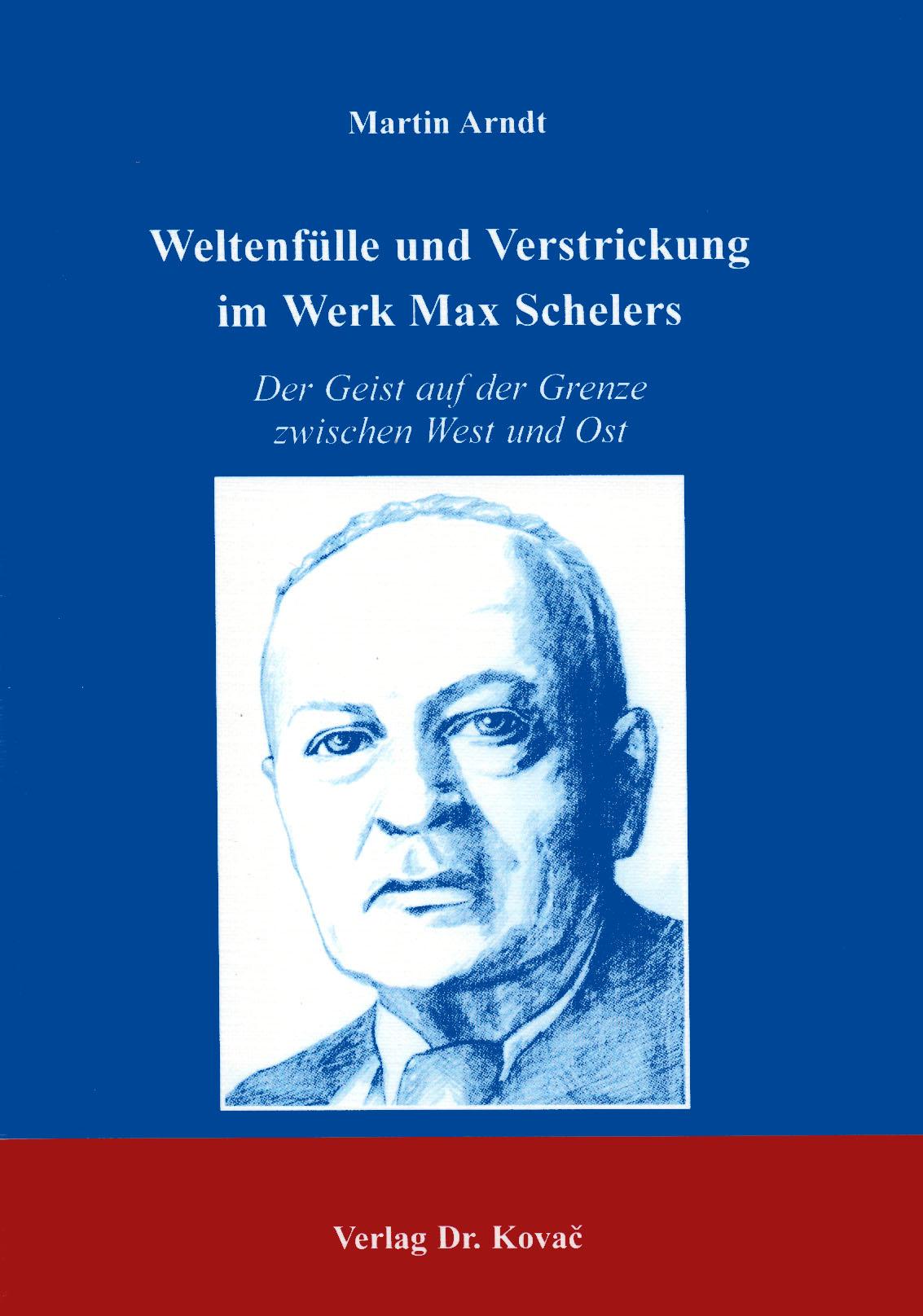 Cover: Weltenfülle und Verstrickung im Werk Max Schelers