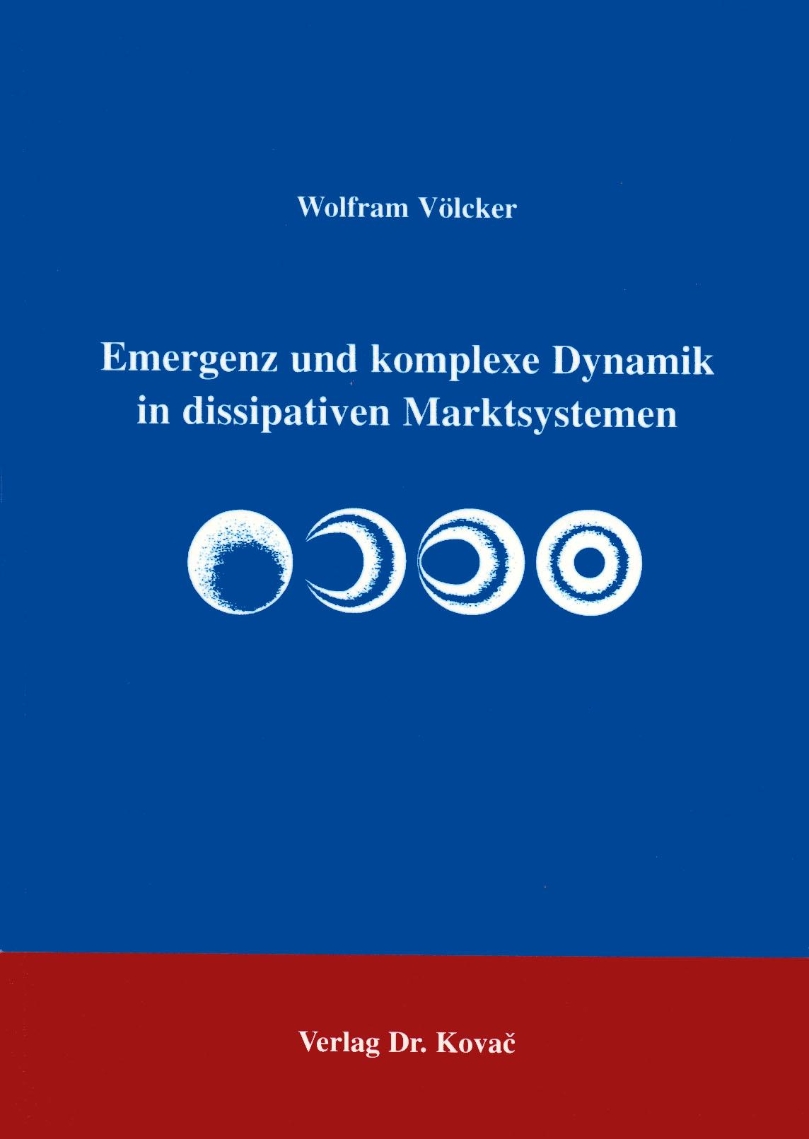Cover: Emergenz und komplexe Dynamik in dissipativen Marktsystemen