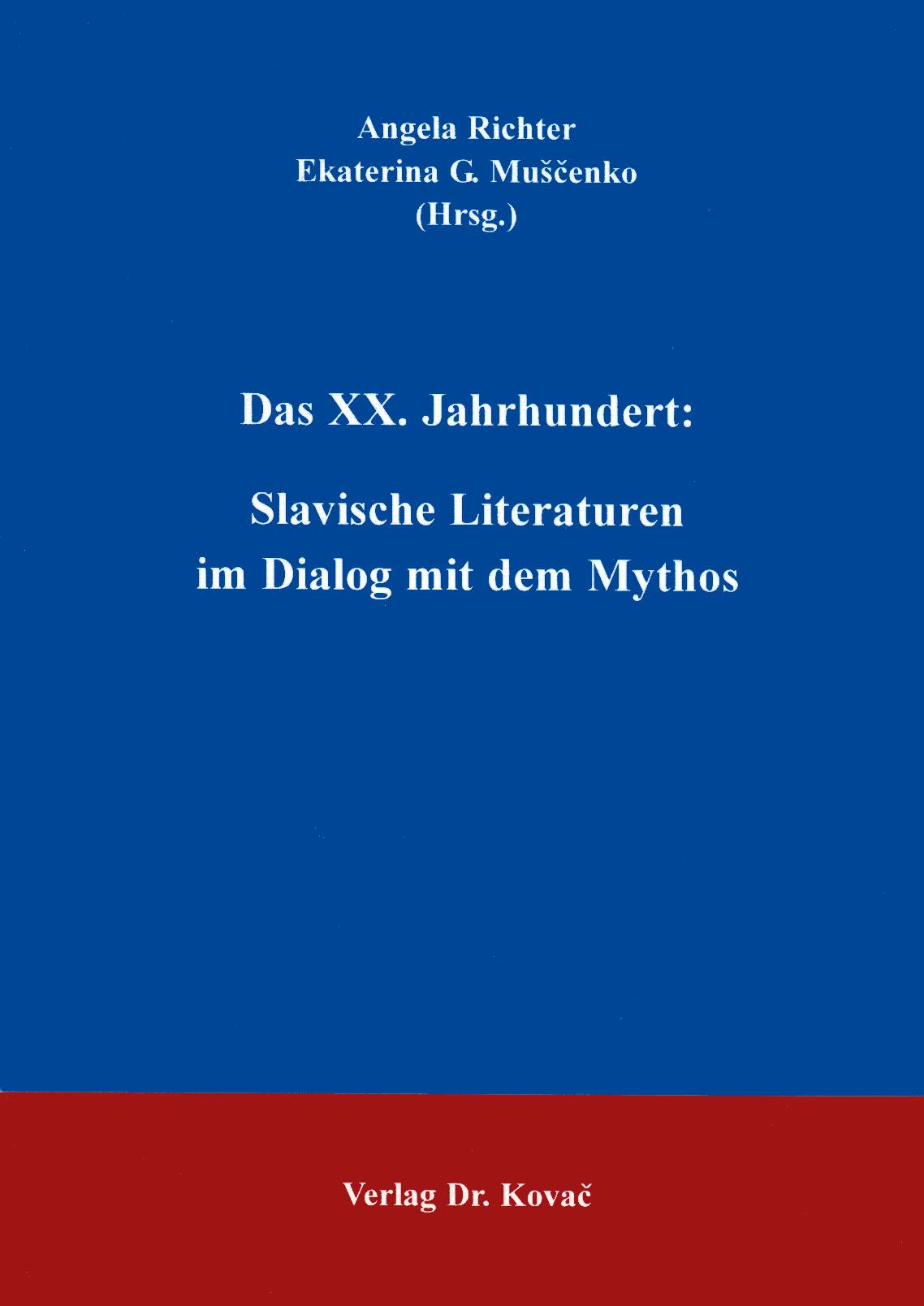 Cover: Das XX. Jahrhundert: Slavische Literaturen im Dialog mit dem Mythos