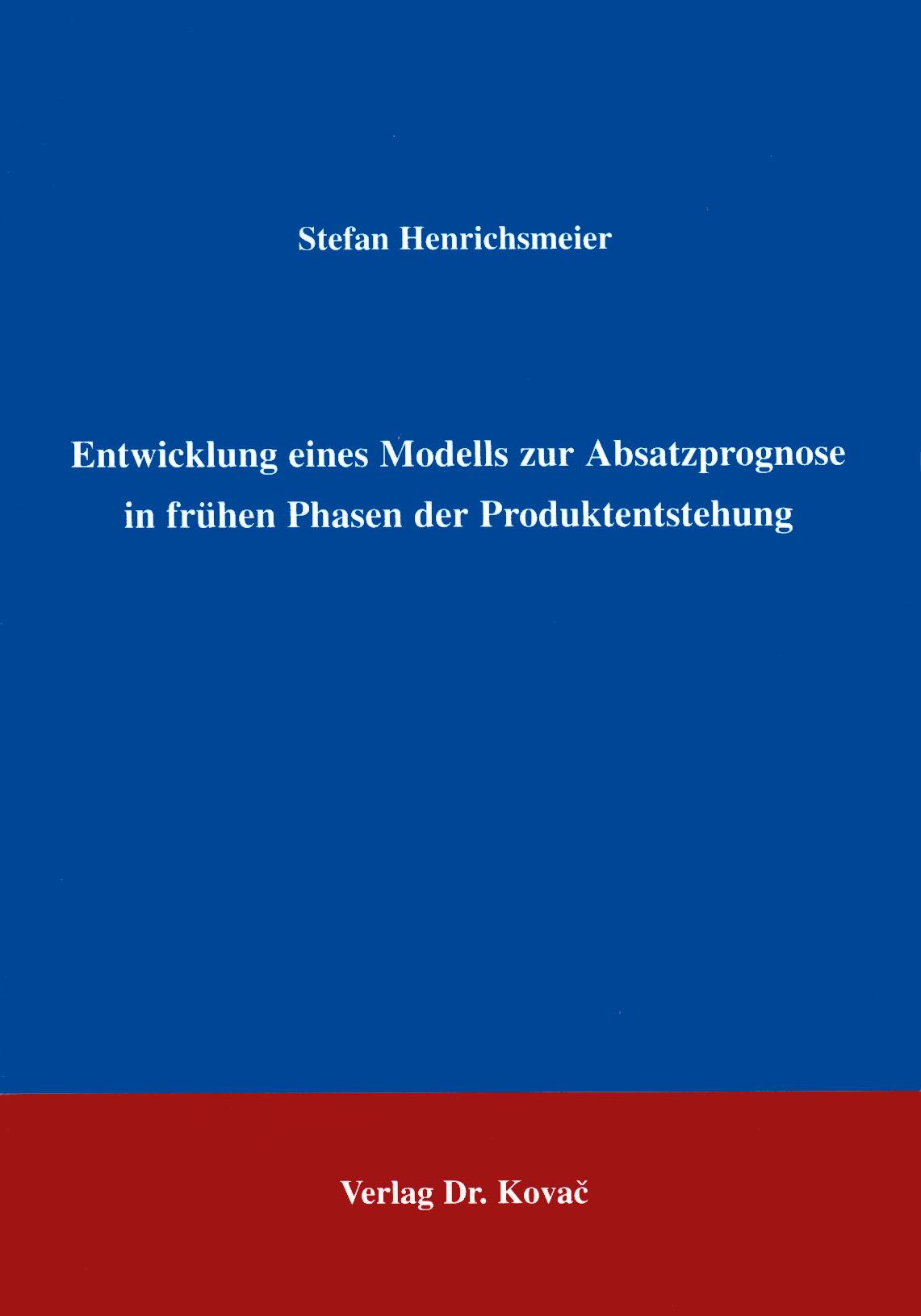 Cover: Entwicklung eines Modells zur Absatzprognose  in frühen Phasen der Produktentstehung