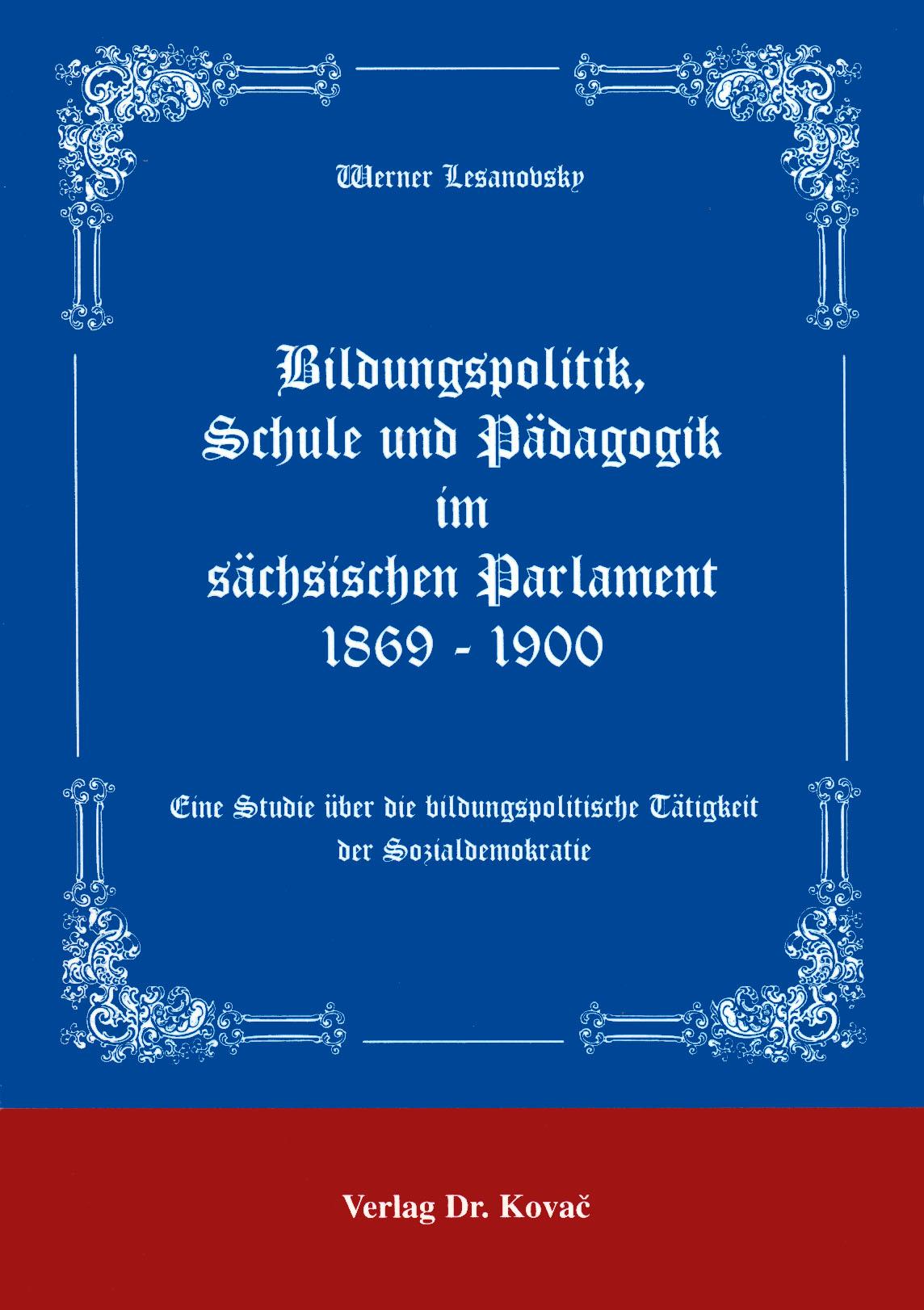 Cover: Bildungspolitik, Schule und Pädagogik im sächsischen Parlament 1869-1900
