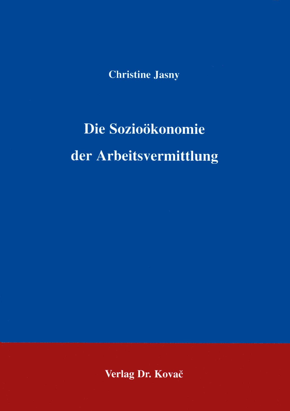 Cover: Die Sozioökonomie der Arbeitsvermittlung