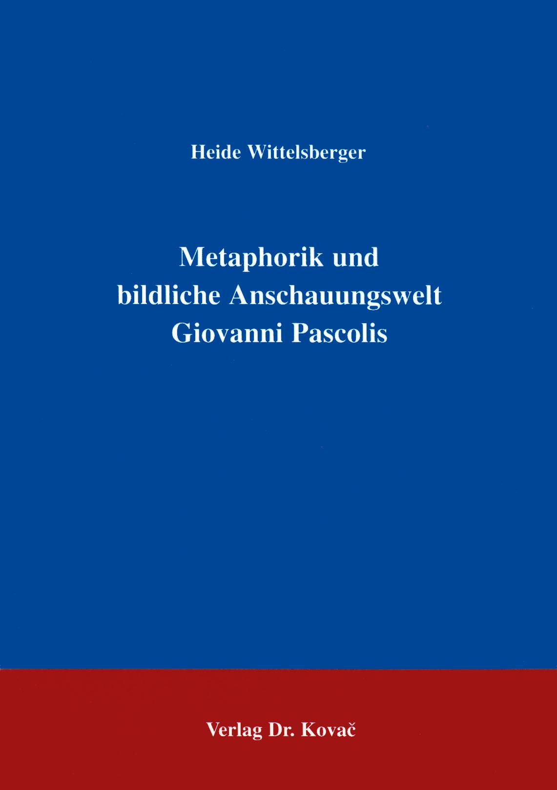 Cover: Metaphorik und bildliche Anschauungswelt Giovanni Pascolis