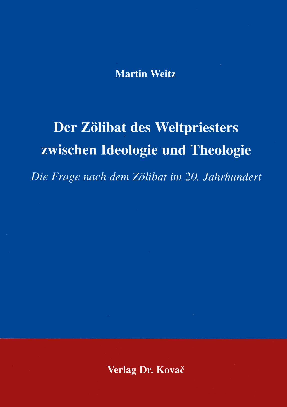 Cover: Der Zölibat des Weltpriesters zwischen Ideologie und Theologie