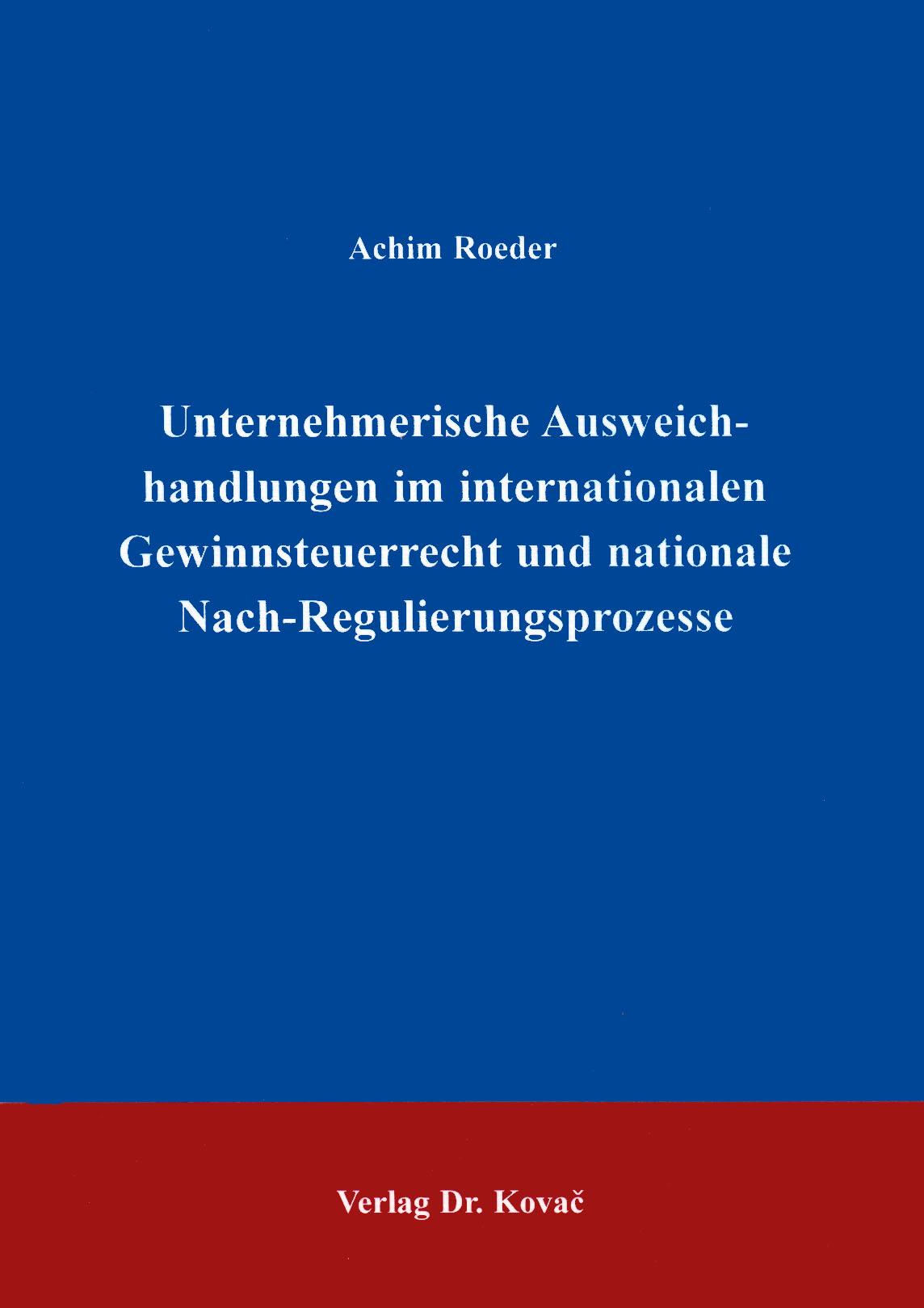 Cover: Unternehmerische Ausweichhandlungen im internationalen Gewinnsteuerrecht und nationale Nach-Regulierungsprozesse