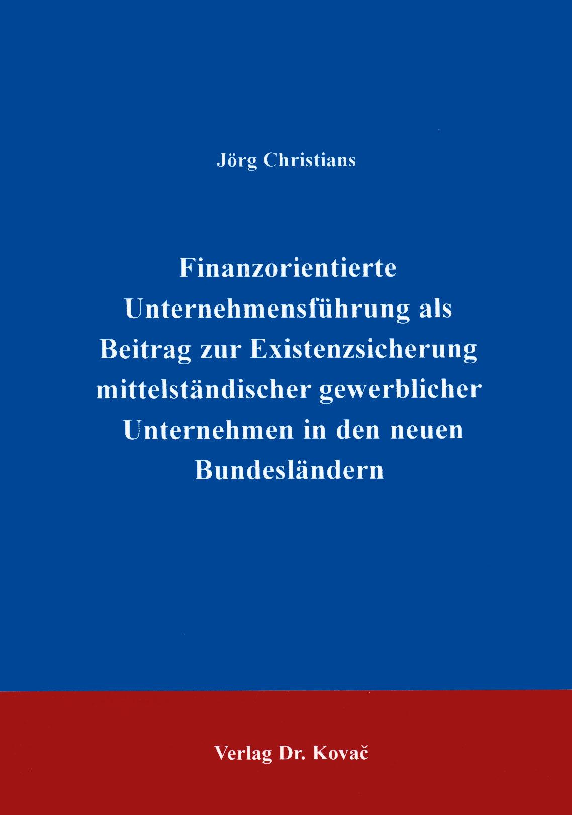 Cover: Finanzorientierte Unternehmensführung als Beitrag zur Existenzsicherung mittelständischer gewerblicher Unternehen in den neuen Bundesländern