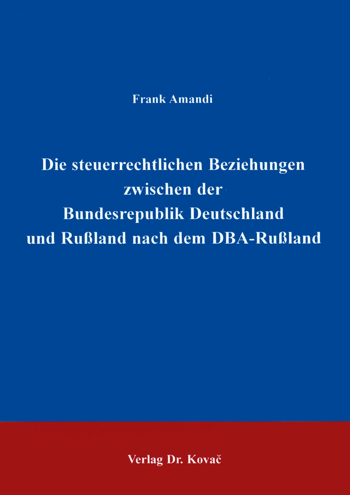 Cover: Die steuerrechtlichen Beziehungen zwischen der Bundesrepublik Deutschland und Rußland nach dem DBA-Rußland